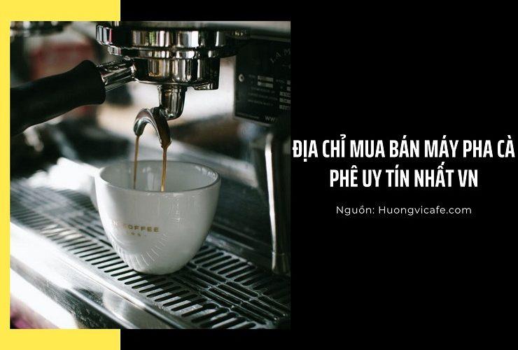 [Hot] Địa chỉ mua bán máy pha cà phê uy tín nhất Việt Nam